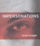Impersonations: Works by Scott Grieger by Dave Hickey and Scott Grieger