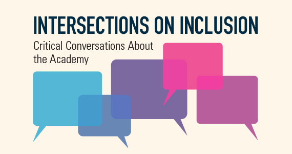 Intersections on Inclusion: Critical Conversations about the Academy
