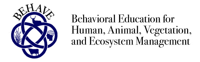 Behavioral Education for Human, Animal, Vegetation, and Ecosystem Management (BEHAVE)
