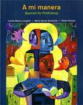 A Mi Manera: Spanish for Proficiency by Lizette Mujica-Laughlin, Maria Spicer-Escalante, and Helen Hamlyn