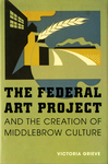 The Federal Art Project and the Creation of Middlebrow Culture by Victoria Grieve