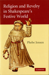 Religion and Revelry in Shakespeare's Festive World by Phebe Jensen