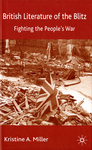 British Literature of the Blitz: Fighting the People's War by Kristine Miller