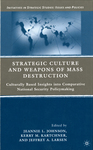 Strategic Culture and Weapons of Mass Destruction: Culturally Based insights Into Comparative National Security Policymaking