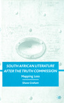 South African Literature After the Truth Commission: Mapping Loss by Shane Graham