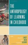 The Anthropology of Learning in Childhood by David F. Lancy, John Bock, and Suzanne Gaskins