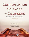 Communication Sciences and Disorders: From Science to Clinical Practice by Ronald Gillam, Thomas P. Marquardt, and Frederick N. Martin