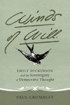 Winds of Will: Emily Dickinson and the Sovereignty of Democratic Thought by Paul Crumbley