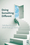 Doing Something Different: Solution-Focused Brief Therapy by Thorana S. Nelson