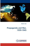 Propaganda and War, 1939-1945 by Robert Cole