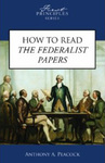 How to Read the Federalist Papers by Anthony A. Peacock