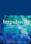 Impulsivity: The Behavioral and Neurological Science of Discounting by Gregory J. Madden and Warren K. Bickel