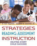 Strategies for Reading Assessment and Instruction: Helping Every Child Succeed, 4th Edition by D. Ray Reutzel and Robert B. Cooter Jr.