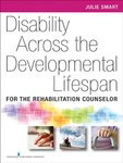 Disability Across the Developmental Lifespan: For the Rehabilitation Counselor by Julie F. Smart