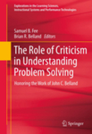 The Role of Criticism in Understanding Problem Solving: Honoring the Work of John C. Belland (Explorations in the Learning Sciences, Instructional Systems and Performance Technologies, Vol. 5)