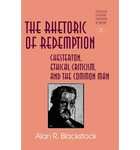 The Rhetoric of Redemption: Chesterton, Ethical Criticism, and the Common Man (Studies in Literary Criticism and Theory, Vol. 23) by Alan R. Blackstock