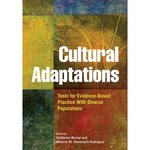 Cultural Adaptations: Tools for Evidence-Based Practice with Diverse Populations by Guillermo Bernal and Melanie M. Domenech Rodriguez