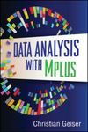 Data Analysis with Mplus (Methodology in the Social Sciences) by Christian Geiser