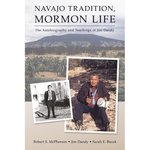 Navajo Tradition, Mormon Life: The Autobiography and Teaching of Jim Dandy by Robert S. McPherson, Jim Dandy, and Sarah E. Burak