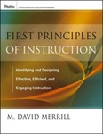 First Principles of Instruction: Identifying and Designing Effective, Efficient, and Engaging Instruction by M. David Merrill