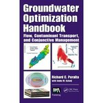 Groundwater Optimization Handbook: Flow, Contaminant Transport, and Conjunctive Management by Richard C. Peralta and Ineke M. Kalwij