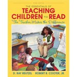 The Essentials of Teaching Children to Read: the Teacher Makes the Difference (3rd Edition) by D. Ray Reutzel and Robert B. Cooter Jr.