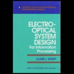 Electro-Optical System Design for Information Processing by Clair L. Wyatt