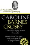 No Place to Call Home: The 1807-1857 Life Writings of Caroline Barnes Crosby, Chronicler of Outlying Mormon Communities