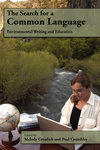 The Search for a Common Language: Environmental Writing and Education by Melody Graulich and Paul Crumbley
