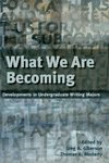 What We Are Becoming: Developments in Undergraduate Writing Majors by Greg A. Giberson and Thomas A. Moriarty