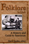 Folklore in Utah: A History and Guide to Resources by David Stanley