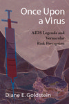 Once Upon a Virus: AIDS Legends and Vernacular Risk Perception by Diane E. Goldstein