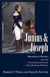 Junius and Joseph: Presidential Politics and the Assassination of the First Mormon Prophet by Robert S. Wicks and Fred R. Foister