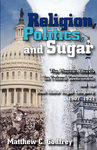 Religion, Politics, and Sugar: The Mormon Church, the Federal Government, and the Utah-Idaho Sugar Company, 1907 to 1921 by Matthew C. Godfrey