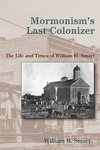 Mormonism's Last Colonizer: The Life and Times of William H. Smart by William B. Smart