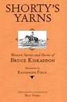 Shorty's Yarns: Western Stories and Poems of Bruce Kiskaddon by Bruce Kiskaddon