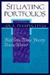 Situating Portfolios: Four Perspectives by Kathleen Blake Yancey and Irwin Weiser