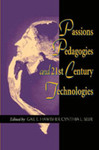 Passions, Pedagogies, and 21st Century Technologies by Gail E. Hawisher and Cynthia L. Selfe