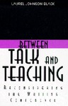 Between Talk and Teaching: Reconsidering the Writing Conference by Laurel Johnson Black