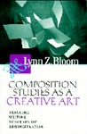 Composition Studies as a Creative Art: Teaching, Writing, Scholarship, Administration by Lynn Z. Bloom