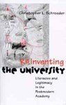 ReInventing The University: Literacies and Legitimacy in the Postmodern Academy by Christopher L. Schroeder
