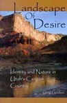 Landscape of Desire: Identity and Nature in Utah's Canyon Country by Greg Gordon