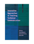Innovative Approaches to Teaching Technical Communication by Tracy Bridgeford, Karla Saari Kitalong, and Richard Selfe