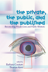 The Private, the Public, and the Published: Reconciling Private Lives and Public Rhetoric by Barbara Couture and Thomas Kent