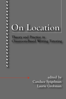 On Location: Theory and Practice in Classroom-Based Writing Tutoring