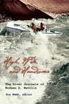 High, Wide, and Handsome: The River Journals of Norman D. Nevills by Roy Webb