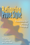 Refiguring Prose Style: Possibilities for Writing Pedagogy by T. R. Johnson and Thomas Pace