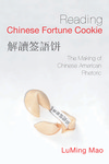 Reading Chinese Fortune Cookie: The Making of Chinese American Rhetoric by LuMing Mao
