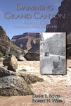 Damming Grand Canyon: The 1923 USGS Colorado River Expedition by Diane E. Boyer and Robert H. Webb