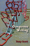 Dangerous Writing: Understanding and Political Economy of Composition by Tony Scott